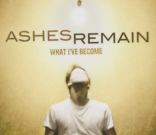 Ashes Remain What I've Become