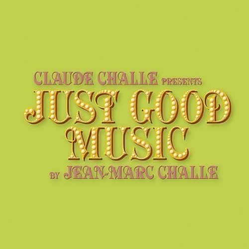 Claude Presents Challe Claude Challe Presents Just Go Import Eu Mixed By Jean Marc Challe