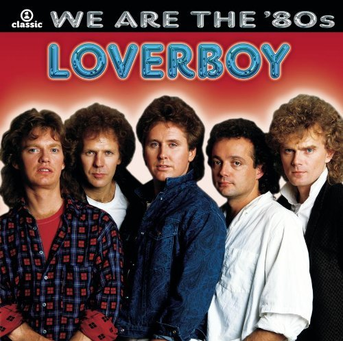 Loverboy We Are The '80s