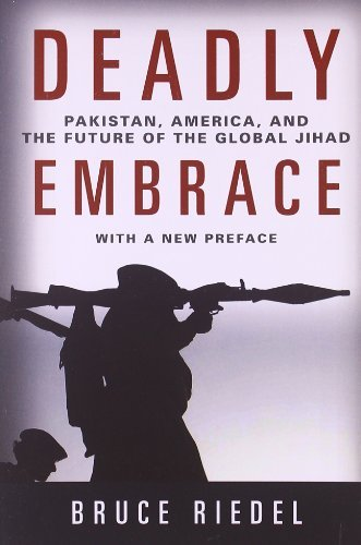 Bruce Riedel Deadly Embrace Pakistan America And The Future Of The Global J Revised