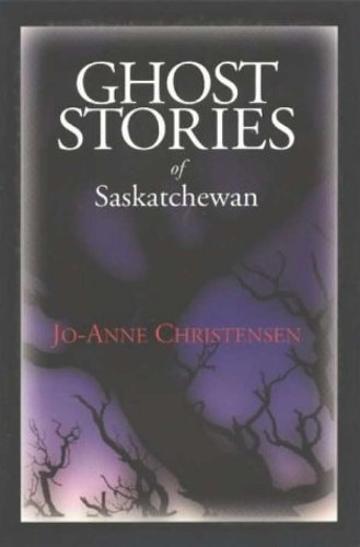 Jo Anne Christensen Ghost Stories Of Saskatchewan