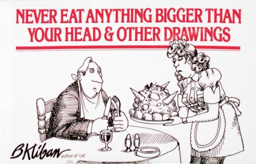 B. Kliban Never Eat Anything Bigger Than Your Head & Other D