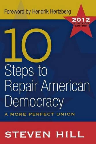 Steven Hill 10 Steps To Repair American Democracy 2012 Election