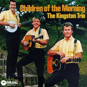 Kingston Trio Children Of The Morning