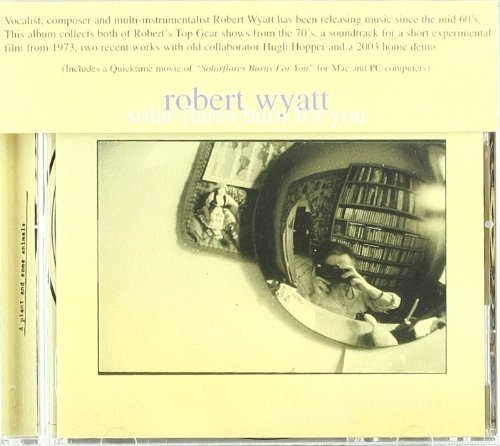 Robert Wyatt Solar Flares Burn For You