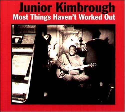 Junior Kimbrough Most Things Haven't Worked Out