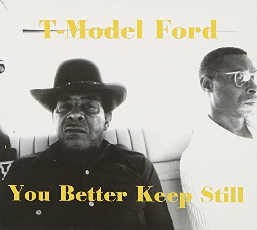 T Model Ford You Better Keep Still