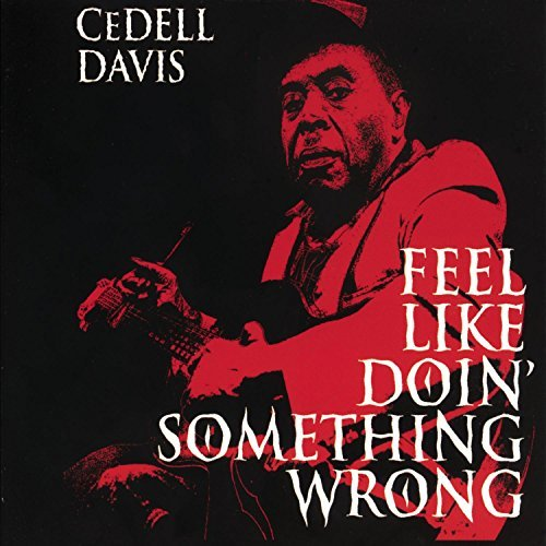 Cedell Davis Feel Like Doin' Something Wron