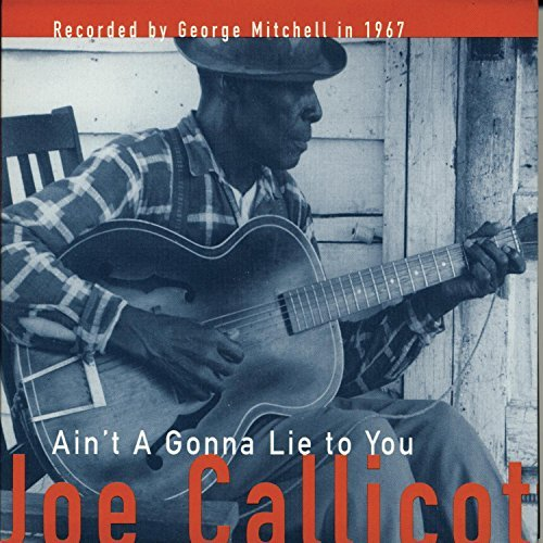 Joe Callicott Ain't A Gonna Lie To You