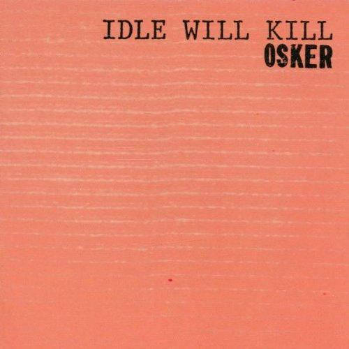 Osker Idle Will Kill