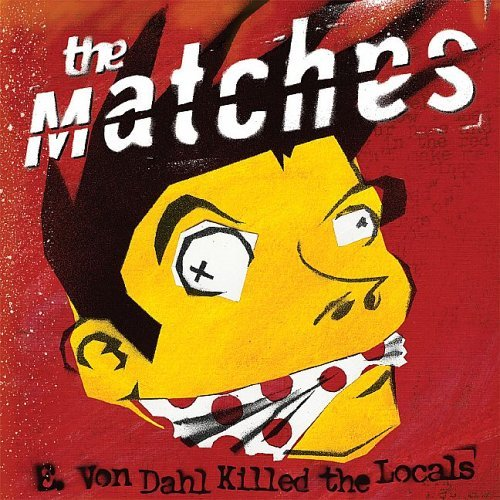 Matches E. Von Dahl Killed The Locals