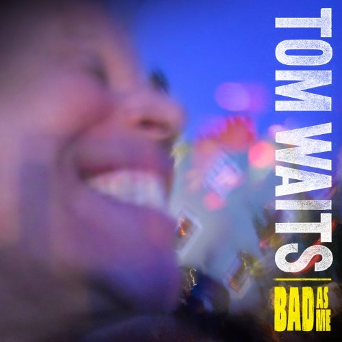 Tom Waits Bad As Me