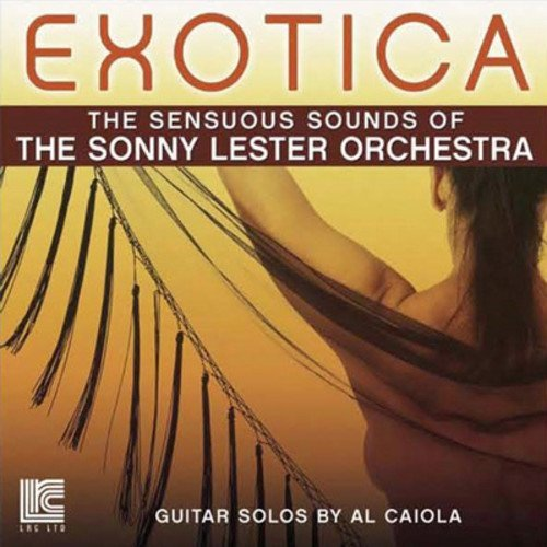 Sonny & Al Caiola Lester Exotica The Sensuous Sounds Of
