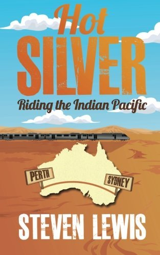 Steven Lewis Hot Silver Riding The Indian Pacific