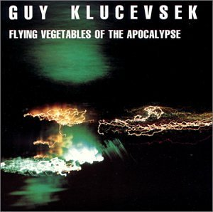Guy Klucevsek Flying Vegetables Of The Apoca