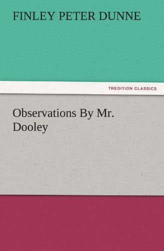 Finley Peter Dunne Observations By Mr. Dooley