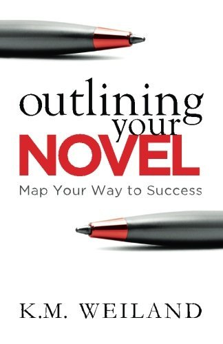 K. M. Weiland Outlining Your Novel Map Your Way To Success