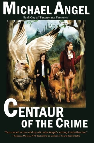 Michael Angel Centaur Of The Crime Book One Of Fantasy & Forensics