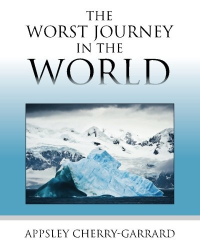 Apsley Cherry Garrard The Worst Journey In The World