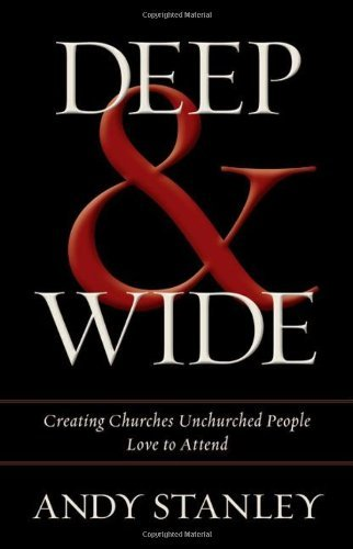 Andy Stanley Deep & Wide Creating Churches Unchurched People Love To Atten