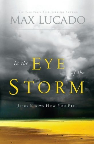 Max Lucado In The Eye Of The Storm Jesus Knows How You Feel