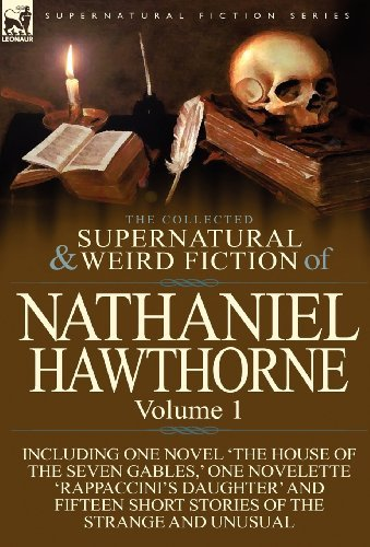 Nathaniel Hawthorne The Collected Supernatural And Weird Fiction Of Na Volume 1 Including One Novel 'the House Of The Se