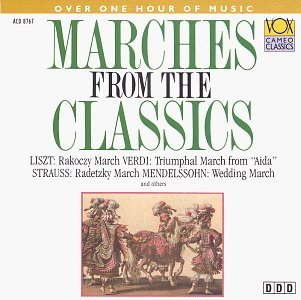 Marches From The Classics Marches From The Classics Liszt Verdi Strauss Berlioz Mendelssohn Tchaikovsky Wagner