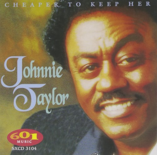 Johnnie Taylor Cheaper To Keep Her