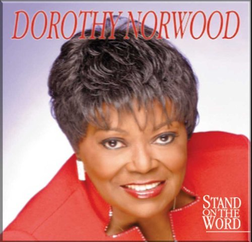 Dorothy Norwood Stand On The Word