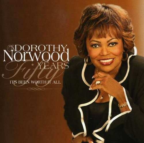 Dorothy Norwood Fifty Years It's Been Worth I