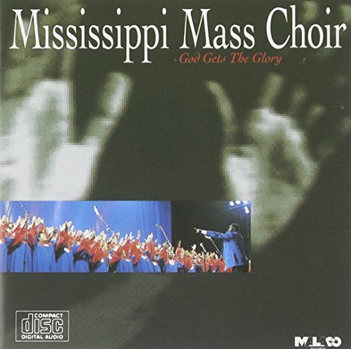 Mississippi Mass Choir God Gets The Glory