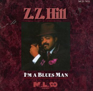 Z.Z. Hill I'm A Blues Man