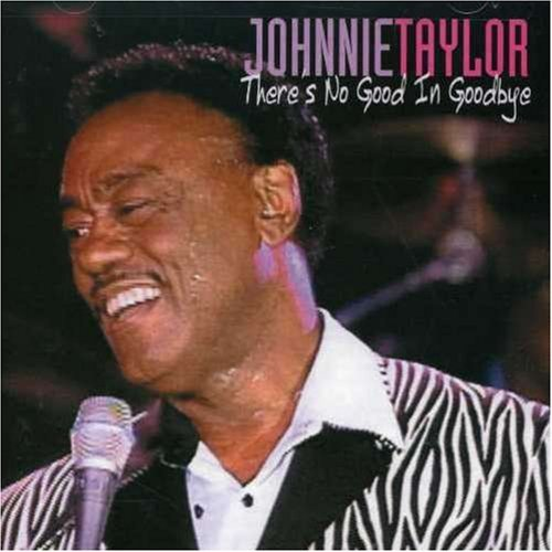 Johnnie Taylor There's No Good In Goodbye