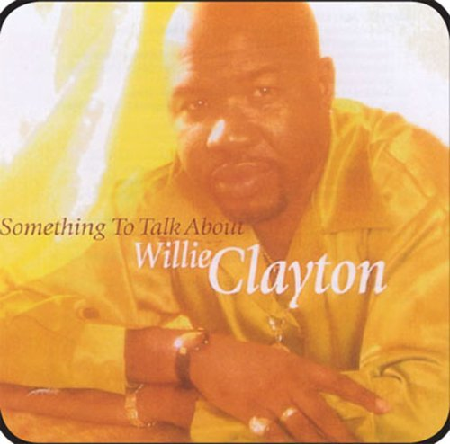 Willie Clayton Something To Talk About
