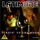 Latimore Turnin' Up The Mood