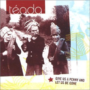 Teada Give Us A Penny & Let Us Be Go