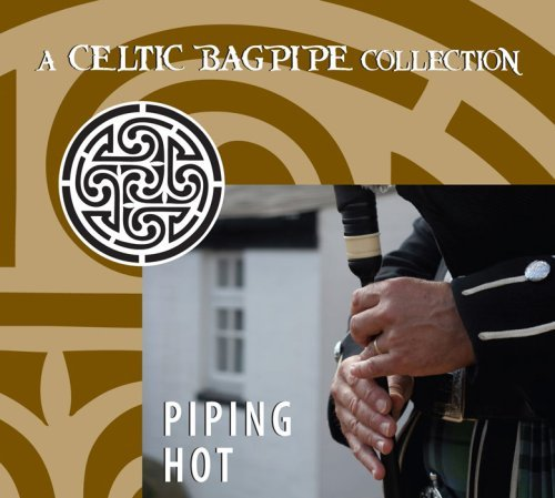 Piping Hot A Celtic Bagpipe C Piping Hot A Celtic Bagpipe C