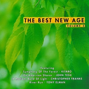 Best New Age Vol. 3 Best New Age Tesh Kitaro Liebert Chaquico Best New Age