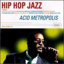 Hip Hop Jazz Hip Hop Jazz Acid Metropolis Brand New Heavies Gang Starr Us3 Brooklyn Funk Essentials