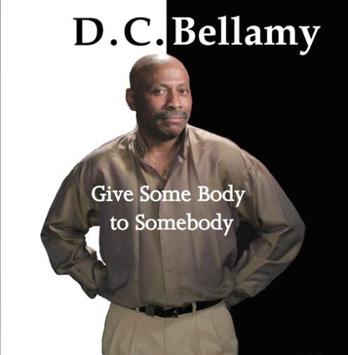 D.C. Bellamy Give Some Body To Somebody