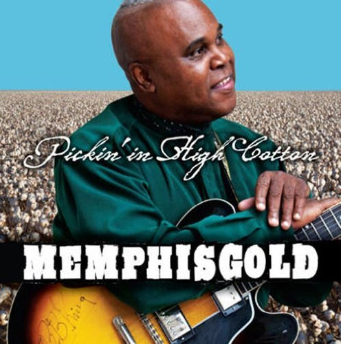 Memphis Gold Pickin' In High Cotton