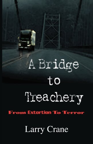 Larry Crane A Bridge To Treachery From Extortion To Terror