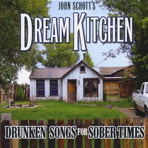 John Schott's Dream Kitchen Drunken Songs For Sober Times