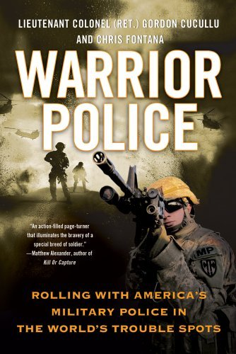 Gordon Cucullu Warrior Police Rolling With America's Military Police In The Wor