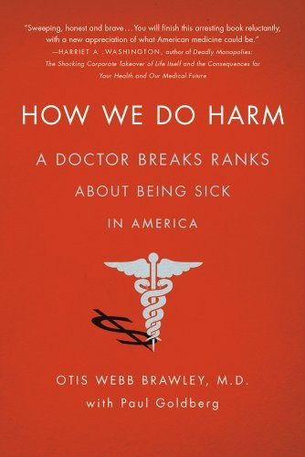 Otis Webb Brawley How We Do Harm A Doctor Breaks Ranks About Being Sick In America