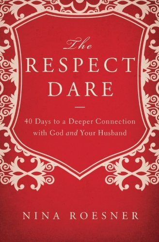 Nina Roesner The Respect Dare 40 Days To A Deeper Connection With God And Your