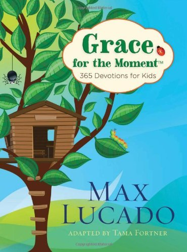 Max Lucado Grace For The Moment 365 Devotions For Kids