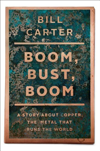 Bill Carter Boom Bust Boom A Story About Copper The Metal That Runs The Wor