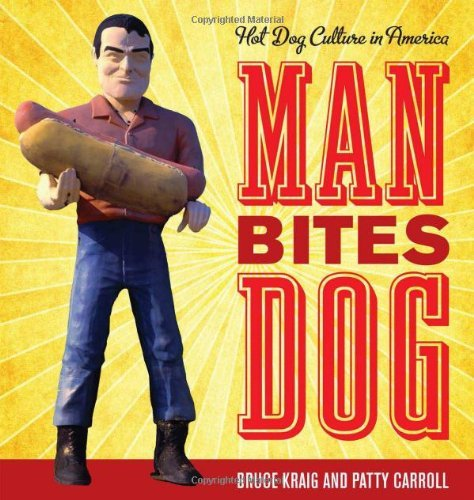 Kraig Bruce Man Bites Dog Hot Dog Culture In America