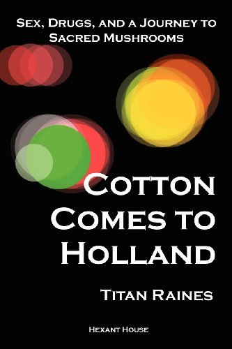 Titan Raines Cotton Comes To Holland Sex Drugs And A Journey To Sacred Mushrooms